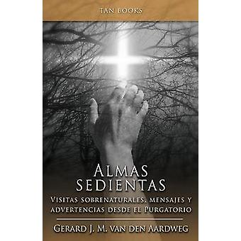 Alma Sedientas Visitas Sobrenaturales Mensajes y Advertencias Desde el Purgatorio by van den Aardweg & Gerard J.M.