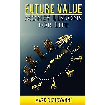 Future Value Money Lessons for Life by DiGiovanni & Mark