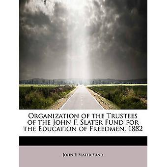 Organisasjonen av The forvaltere av John F. Slater Fund for utdanning av frigitte slaver 1882 av F. Slater Fund & John