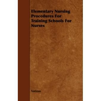 Elementary Nursing Procedures for Training Schools for Nurses by Various