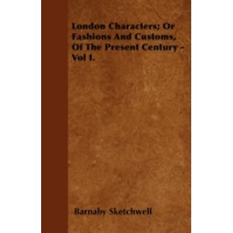 London Characters Or Fashions And Customs Of The Present Century  Vol I. by Sketchwell & Barnaby