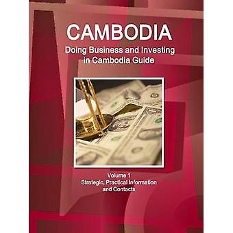 Cambodia Doing Business and Investing in Cambodia Guide Volume 1 Strategic Practical Information and Contacts by IBP & Inc.