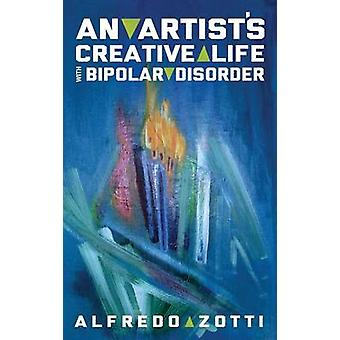 Alfredos Journey An Artists Creative Life with Bipolar Disorder by Zotti & Alfredo