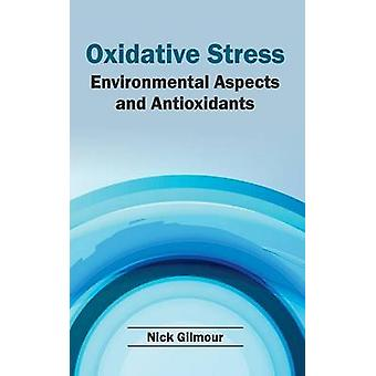 Oxidative Stress Environmental Aspects and Antioxidants by Gilmour & Nick