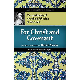 For Christ and Covenant The Spirituality of Archibald Johnston of Wariston by Warriston & Archibald Johnston