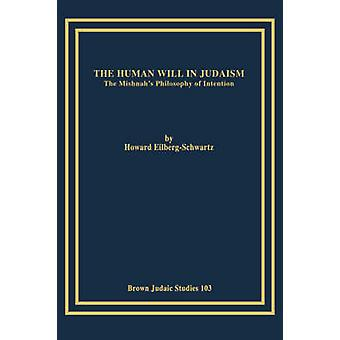The Human Will in Judaism The Mishnahs Philosophy of Intention by EilbergSchwartz & Howard