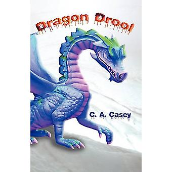 Dragon Drool by Casey & C. A.