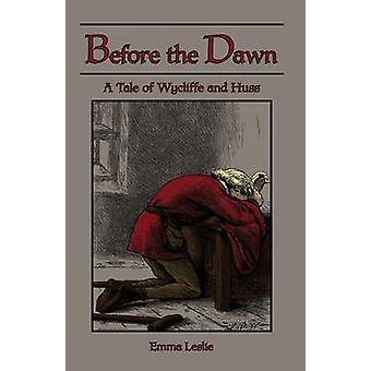 Before the Dawn A Tale of Wycliffe and Huss by Leslie & Emma