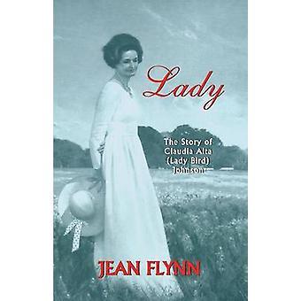 Lady The Story of Claudia Alta Lady Bird Johnson by Flynn & Jean