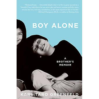 Boy Alone A Brothers Memoir by Greenfeld & Karl Taro