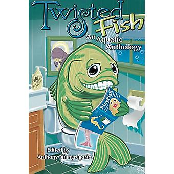Twisted Fish An Aquatic Anthology by Giangregorio & Anthony