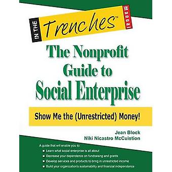 The Nonprofit Guide to Social Enterprise Show Me The Unrestricted Money by Block & Jean