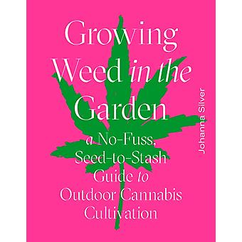 Growing Weed in the Garden by Johanna Silver