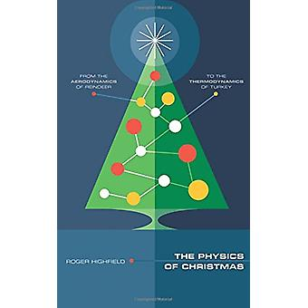 The Physics of Christmas - From the Aerodynamics of Reindeer to the Th