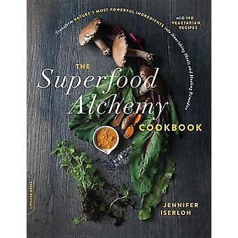 Superfood Alchemy Keittokirja - Transform Luonto & apos;