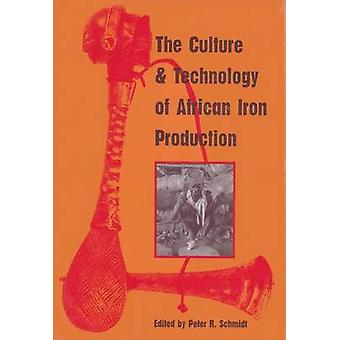 The Culture and Technology of African Iron Production by Peter R. Sch