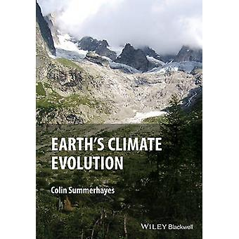 Earth's Climate Evolution - A Geological Perspective by Colin P. Summe