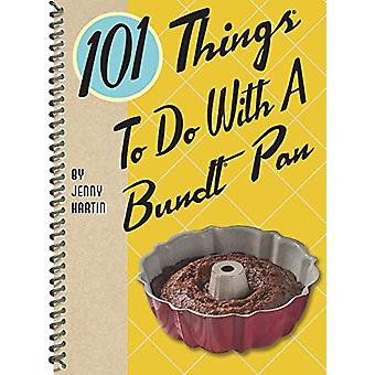 101 Things to Do with a Bundt Pan by Jenny Hartin - 9781423652090 Book