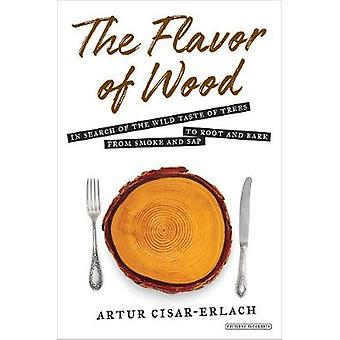 The Flavor of Wood - In Search of the Wild Taste of Trees from Smoke a