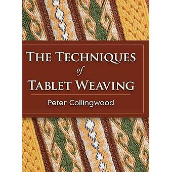 The Techniques of Tablet Weaving by Peter Collingwood - 9781626542150