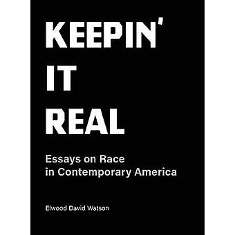Keepin' It Real - Essays on Race in Contemorary America by Elwood Dav