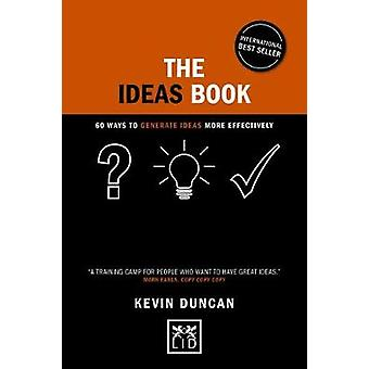 The Ideas Book - 60 ways to generate ideas visually by Kevin Duncan -