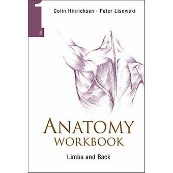 Anatomy Workbook - v. 1 - Limbs and Back by Peter Lisowski - Colin Hinr