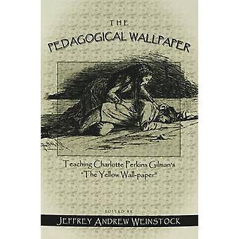 The Pedagogical Wallpaper - Teaching Charlotte Perkins Gilman's The Ye