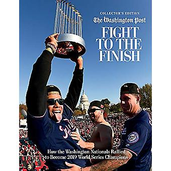 Fight to the Finish - How the Washington Nationals Rallied to Become 2