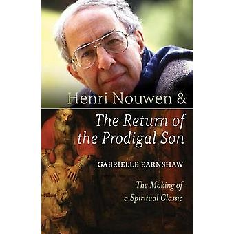 Henri Nouwen and The Return of the Prodigal Son - The Making of a Spir