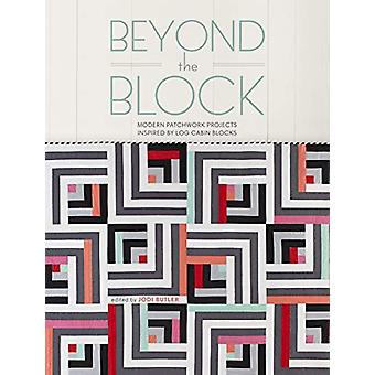 Beyond the Block - Modern Patchwork Projects Inspired by Log Cabin Blo