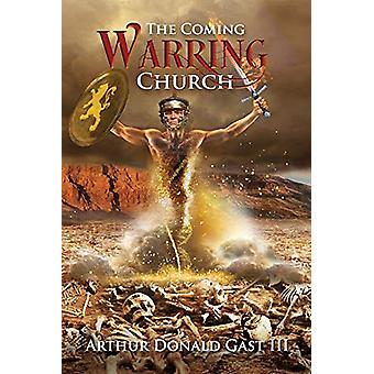The Coming Warring Church by Arthur Donald Gast - III - 9781543955156