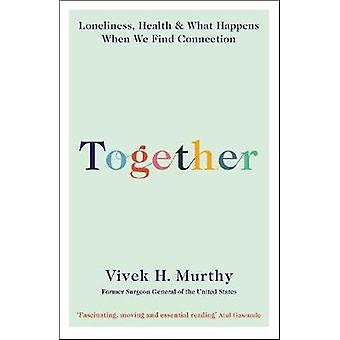 Together - Loneliness - Health and What Happens When We Find Connectio