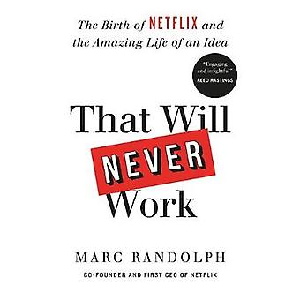 That Will Never Work - The Birth of Netflix by the first CEO and co-fo