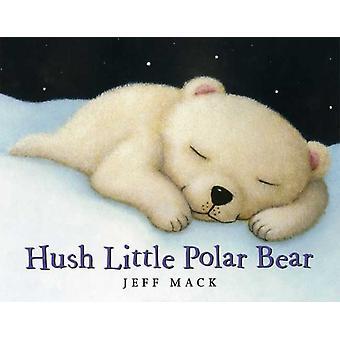 Hush Little Polar Bear  A Picture Book by Jeff Mack