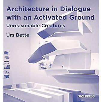Architectuur in dialoog met een geactiveerde grond: onredelijke wezens