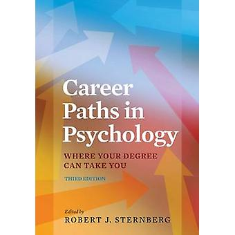 Career Paths in Psychology  Where your Degree Can Take You by Edited by Robert J Sternberg