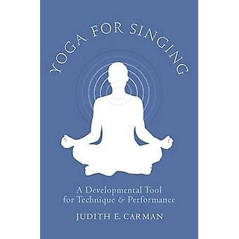 Yoga for Singing - A Developmental Tool for Technique and Performance