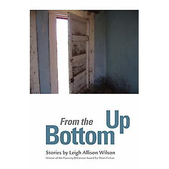 From the Bottom Up by Leigh Allison Wilson - 9780820332932 Kirja