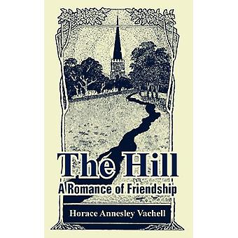 The Hill - A Romance of Friendship by Horace Annesley Vachell - 978141