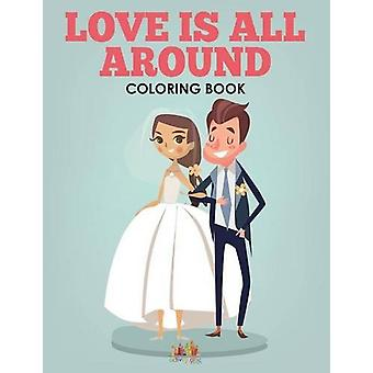 Love Is All Around - A Wedding Coloring Book by Activity Attic - 9781
