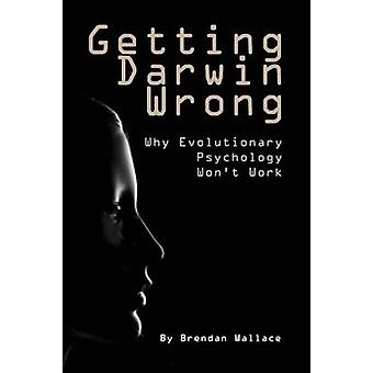 Getting Darwin Wrong - Why Evolutionary Psychology Won't Work by Brend