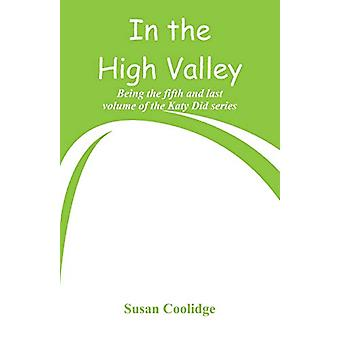 In the High Valley - Being the fifth and last volume of the Katy Did s