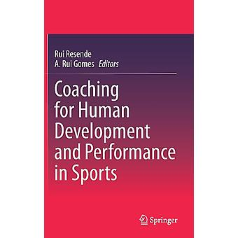 Coaching for Human Development and Performance in Sports by Edited by Rui Resende & Edited by A Rui Gomes