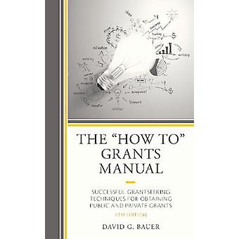The How To Grants Manual Successful Grantseeking Techniques for Obtaining Public and Private Grants 9th Edition