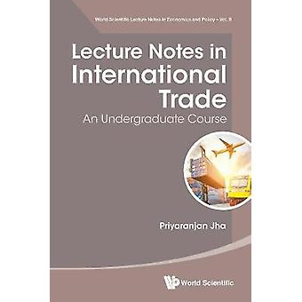 Lecture Notes in International Trade An Undergraduate Course 9 World Scientific Lecture Notes In Economics And Policy