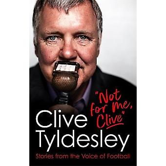 Not For Me Clive Stories From the Voice of Football