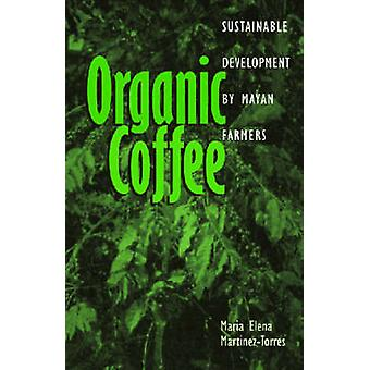 Organic Coffee  Sustainable Development by Mayan Farmers by Maria Elena Martinez Torres