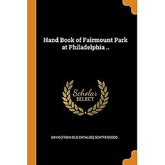 Hand Book of Fairmount Park at Philadelphia ..