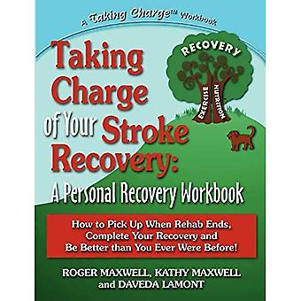 Taking Charge of Your Stroke Recovery: A Personal� Recovery Workbook